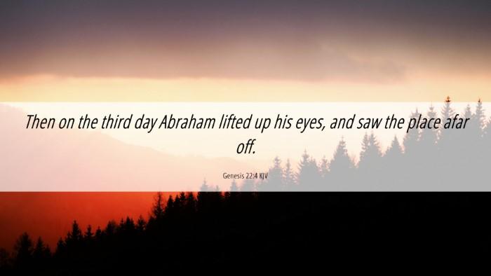 Picture 06 - Genesis 22:4 KJV Desktop Wallpaper - Then on the third day Abraham lifted up his eyes, - Desktop Bible Verse Wallpaper