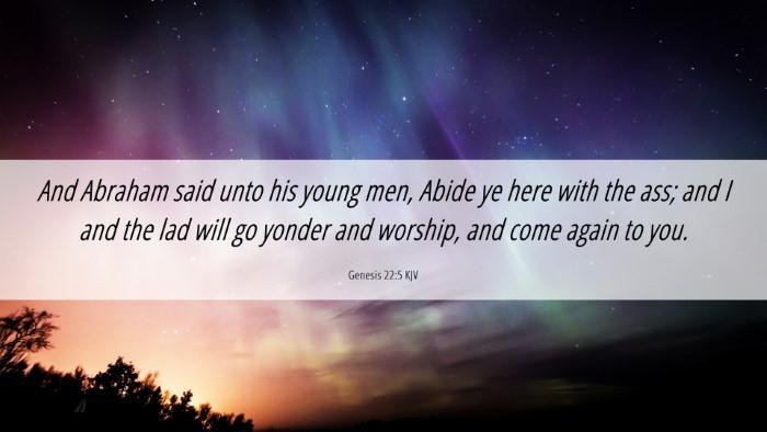 Picture 06 - Genesis 22:5 KJV Desktop Wallpaper - And Abraham said unto his young men, Abide ye - Desktop Bible Verse Wallpaper