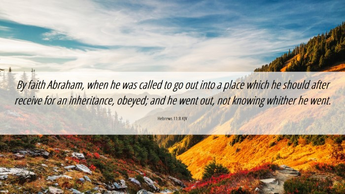 Picture 06 - Hebrews 11:8 KJV Desktop Wallpaper - By faith Abraham, when he was called to go out - Desktop Bible Verse Wallpaper