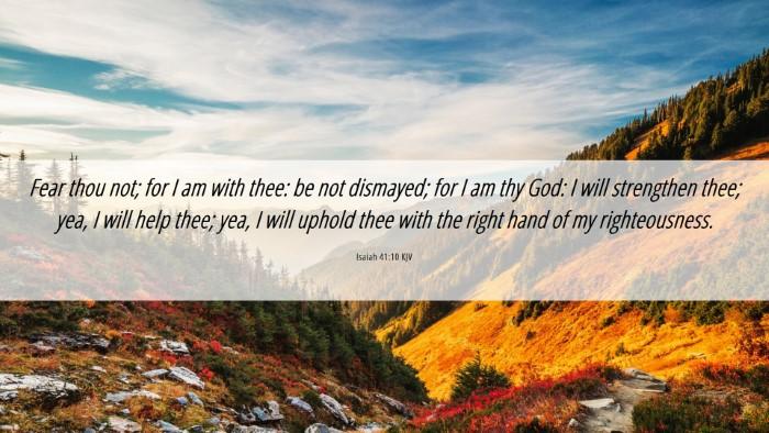 Picture 06 - Isaiah 41:10 KJV Desktop Wallpaper - Fear thou not; for I am with thee: be not - Desktop Bible Verse Wallpaper
