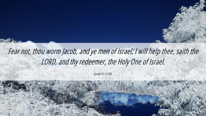 Picture 06 - Isaiah 41:14 KJV Desktop Wallpaper - Fear not, thou worm Jacob, and ye men of Israel; - Desktop Bible Verse Wallpaper