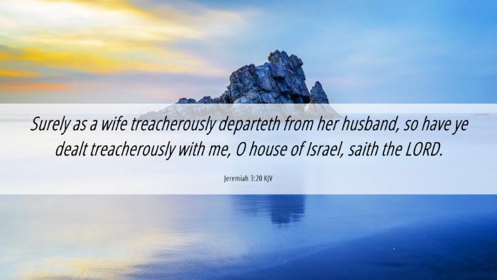Picture 06 - Jeremiah 3:20 KJV Desktop Wallpaper - Surely as a wife treacherously departeth from her - Desktop Bible Verse Wallpaper