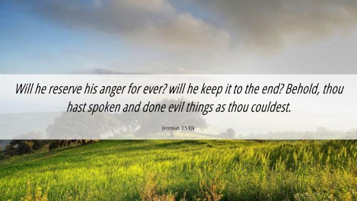 Picture 06 - Jeremiah 3:5 KJV Desktop Wallpaper - Will he reserve his anger for ever? will he keep - Desktop Bible Verse Wallpaper