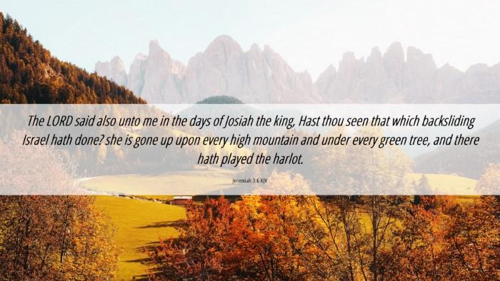 Picture 06 - Jeremiah 3:6 KJV Desktop Wallpaper - The LORD said also unto me in the days of Josiah - Desktop Bible Verse Wallpaper