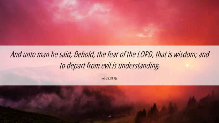 Picture 06 - Job 28:28 KJV Desktop Wallpaper - And unto man he said, Behold, the fear of the - Desktop Bible Verse Wallpaper