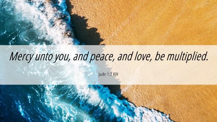 Picture 06 - Jude 1:2 KJV Desktop Wallpaper - Mercy unto you, and peace, and love, be - Desktop Bible Verse Wallpaper