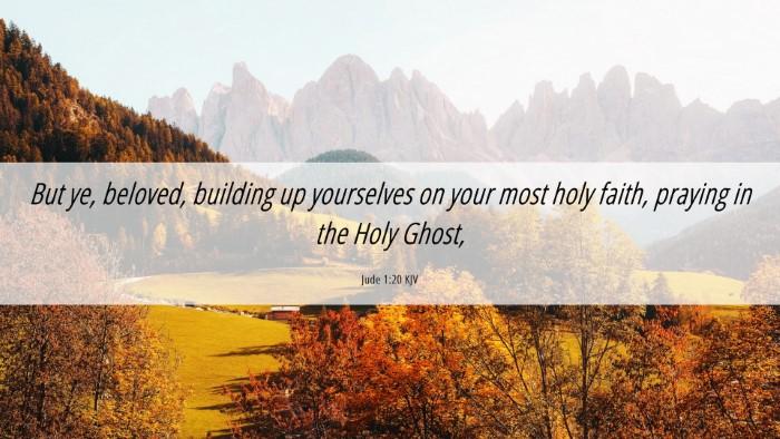 Picture 06 - Jude 1:20 KJV Desktop Wallpaper - But ye, beloved, building up yourselves on your - Desktop Bible Verse Wallpaper