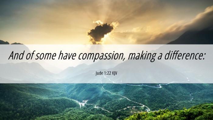 Picture 06 - Jude 1:22 KJV Desktop Wallpaper - And of some have compassion, making a - Desktop Bible Verse Wallpaper