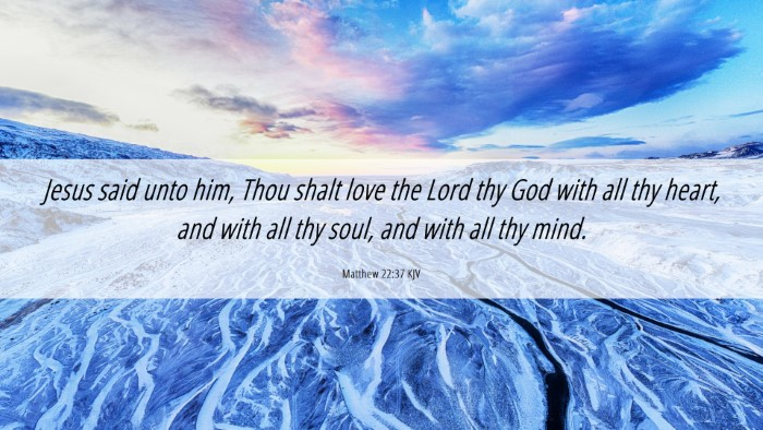 Picture 06 - Matthew 22:37 KJV Desktop Wallpaper - Jesus said unto him, Thou shalt love the Lord thy - Desktop Bible Verse Wallpaper