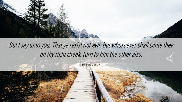 Picture 06 - Matthew 5:39 KJV Desktop Wallpaper - But I say unto you, That ye resist not evil: but - Desktop Bible Verse Wallpaper
