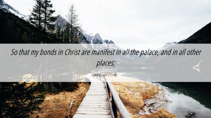 Picture 06 - Philippians 1:13 KJV Desktop Wallpaper - So that my bonds in Christ are manifest in all - Desktop Bible Verse Wallpaper