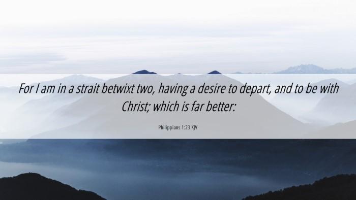 Picture 06 - Philippians 1:23 KJV Desktop Wallpaper - For I am in a strait betwixt two, having a desire - Desktop Bible Verse Wallpaper