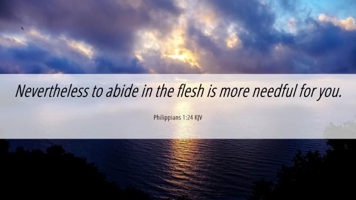 Picture 06 - Philippians 1:24 KJV Desktop Wallpaper - Nevertheless to abide in the flesh is more - Desktop Bible Verse Wallpaper