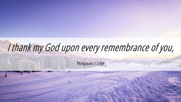 Picture 06 - Philippians 1:3 KJV Desktop Wallpaper - I thank my God upon every remembrance of - Desktop Bible Verse Wallpaper
