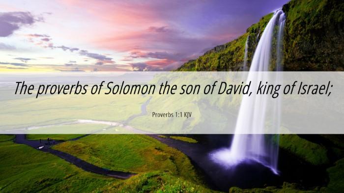 Picture 06 - Proverbs 1:1 KJV Desktop Wallpaper - The proverbs of Solomon the son of David, king of - Desktop Bible Verse Wallpaper