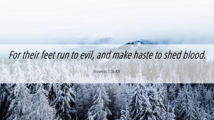 Picture 06 - Proverbs 1:16 KJV Desktop Wallpaper - For their feet run to evil, and make haste to - Desktop Bible Verse Wallpaper