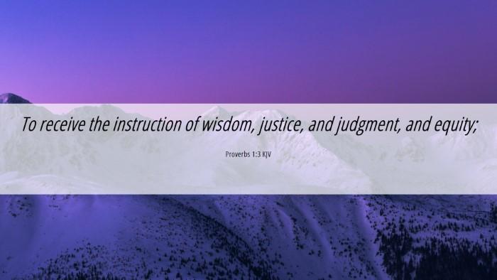 Picture 06 - Proverbs 1:3 KJV Desktop Wallpaper - To receive the instruction of wisdom, justice, - Desktop Bible Verse Wallpaper