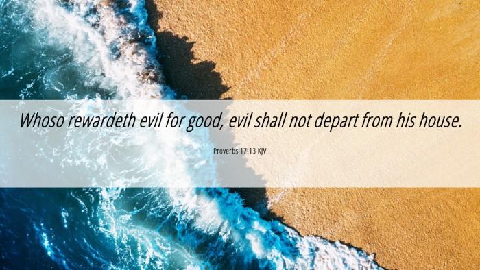 Picture 06 - Proverbs 17:13 KJV Desktop Wallpaper - Whoso rewardeth evil for good, evil shall not - Desktop Bible Verse Wallpaper