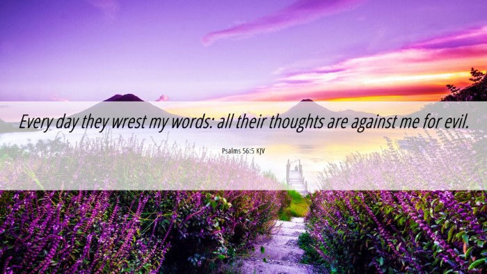 Picture 06 - Psalms 56:5 KJV Desktop Wallpaper - Every day they wrest my words: all their thoughts - Desktop Bible Verse Wallpaper