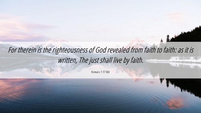 Picture 06 - Romans 1:17 KJV Desktop Wallpaper - For therein is the righteousness of God revealed - Desktop Bible Verse Wallpaper