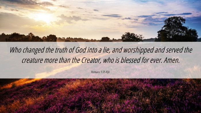 Picture 06 - Romans 1:25 KJV Desktop Wallpaper - Who changed the truth of God into a lie, and - Desktop Bible Verse Wallpaper