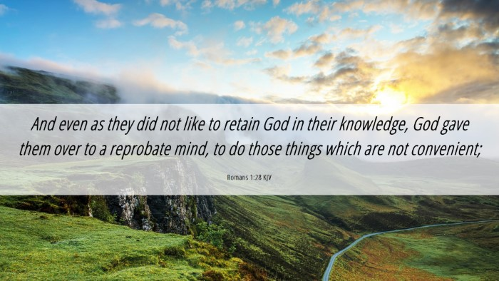 Picture 06 - Romans 1:28 KJV Desktop Wallpaper - And even as they did not like to retain God in - Desktop Bible Verse Wallpaper