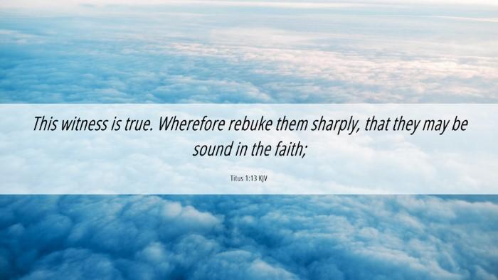 Picture 06 - Titus 1:13 KJV Desktop Wallpaper - This witness is true. Wherefore rebuke them - Desktop Bible Verse Wallpaper