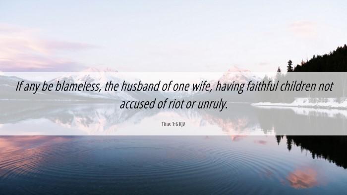 Picture 06 - Titus 1:6 KJV Desktop Wallpaper - If any be blameless, the husband of one wife, - Desktop Bible Verse Wallpaper