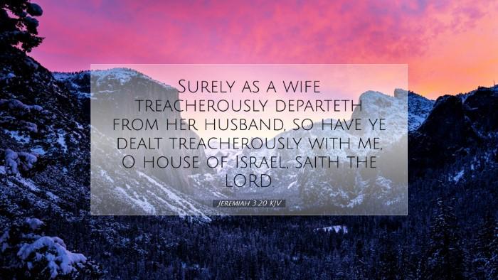 Picture 07 - Jeremiah 3:20 KJV Desktop Wallpaper - Surely as a wife treacherously departeth from her - Desktop Bible Verse Wallpaper