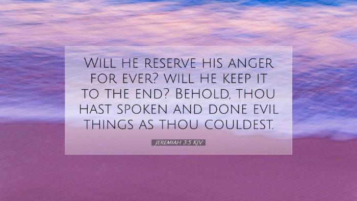 Picture 07 - Jeremiah 3:5 KJV Desktop Wallpaper - Will he reserve his anger for ever? will he keep - Desktop Bible Verse Wallpaper