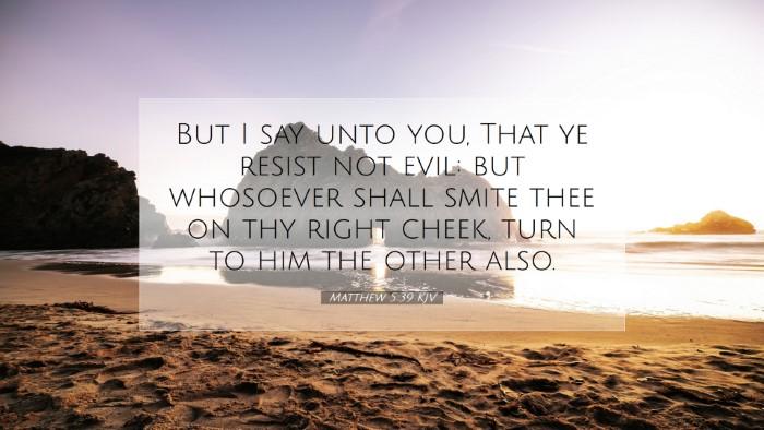 Picture 07 - Matthew 5:39 KJV Desktop Wallpaper - But I say unto you, That ye resist not evil: but - Desktop Bible Verse Wallpaper