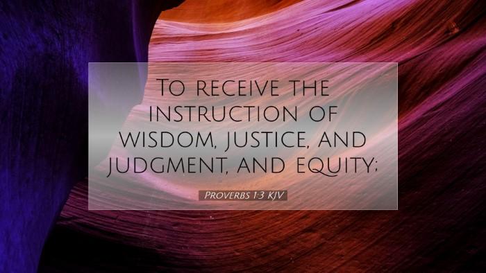 Picture 07 - Proverbs 1:3 KJV Desktop Wallpaper - To receive the instruction of wisdom, justice, - Desktop Bible Verse Wallpaper