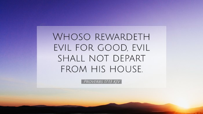 Picture 07 - Proverbs 17:13 KJV Desktop Wallpaper - Whoso rewardeth evil for good, evil shall not - Desktop Bible Verse Wallpaper