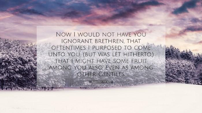 Picture 07 - Romans 1:13 KJV Desktop Wallpaper - Now I would not have you ignorant, brethren, that - Desktop Bible Verse Wallpaper