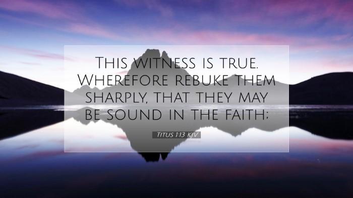 Picture 07 - Titus 1:13 KJV Desktop Wallpaper - This witness is true. Wherefore rebuke them - Desktop Bible Verse Wallpaper