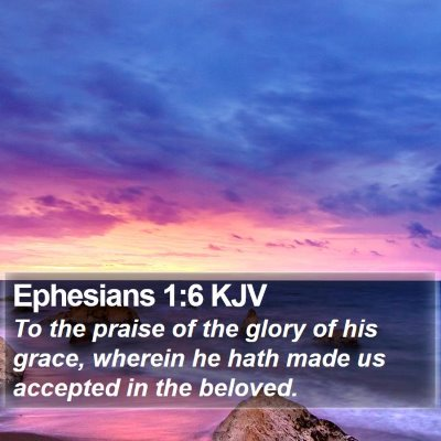 Ephesians 1:6 KJV Bible Verse Image