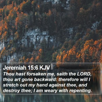 Jeremiah 15:6 KJV Bible Verse Image