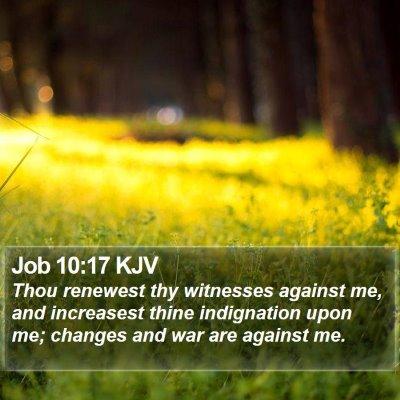 Job 10:17 KJV Bible Verse Image