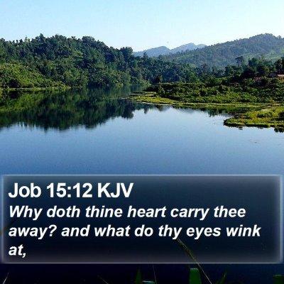 Job 15:12 KJV Bible Verse Image