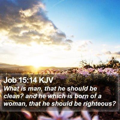 Job 15:14 KJV Bible Verse Image