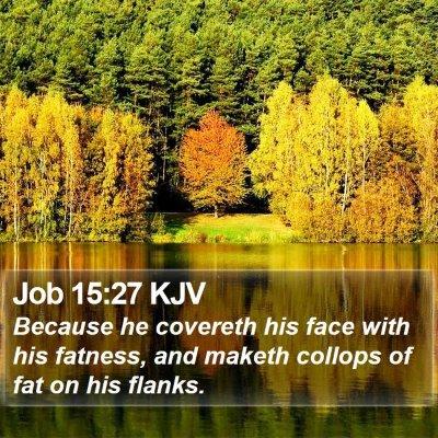 Job 15:27 KJV Bible Verse Image