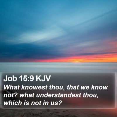 Job 15:9 KJV Bible Verse Image