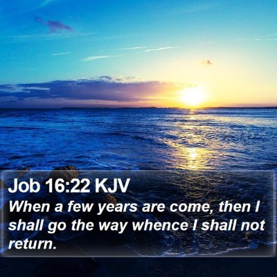 Job 16:22 KJV Bible Verse Image