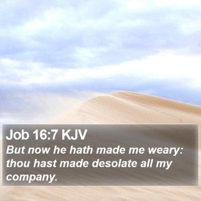 Job 16:7 KJV Bible Verse Image