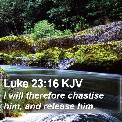 Luke 23:16 KJV Bible Verse Image