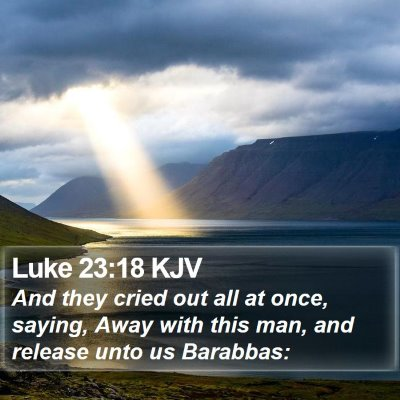 Luke 23:18 KJV Bible Verse Image