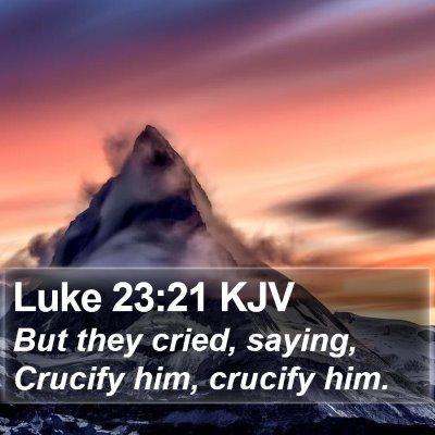 Luke 23:21 KJV Bible Verse Image