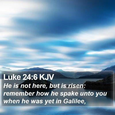 Luke 24:6 KJV Bible Verse Image