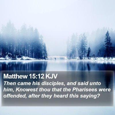 Matthew 15:12 KJV Bible Verse Image