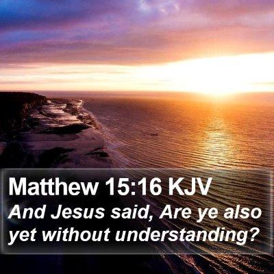 Matthew 15:16 KJV Bible Verse Image